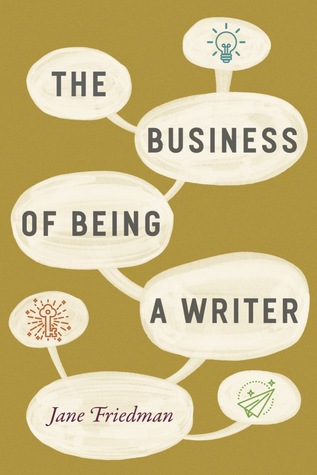 Jane Friedman The Business of Being a Writer