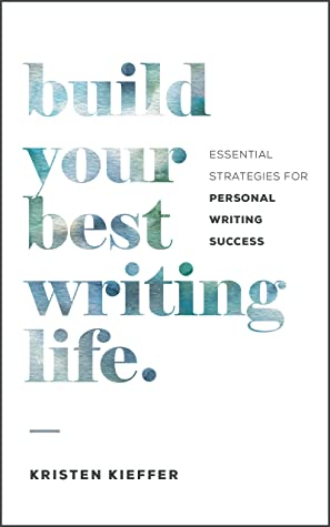Kristen Kieffer Build Your Best Writing Life